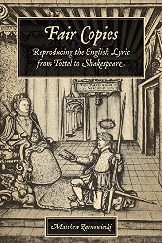 Fair Copies : Reproducing the English Lyric from Tottel to Shakespeare : (): Zarnowiecki, Matthew