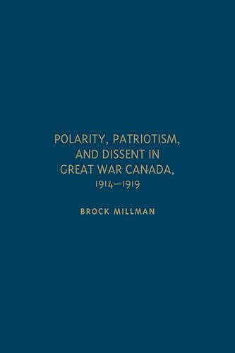 9781442647251: Polarity, Patriotism, and Dissent in Great War Canada, 1914-1919