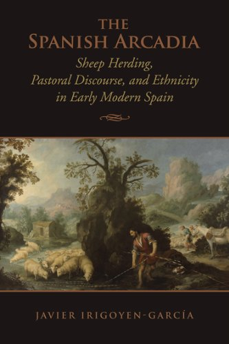 9781442647275: The Spanish Arcadia: Sheep Herding, Pastoral Discourse, and Ethnicity in Early Modern Spain (Toronto Iberic)