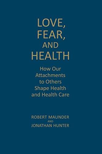 Love, Fear, and Health: How Our Attachments to Others Shape Health and Health Care: Maunder, Robert...