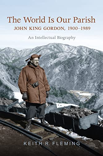 The World is Our Parish: John King Gordon, 1900-1989: An Intellectual Biography: Keith Fleming