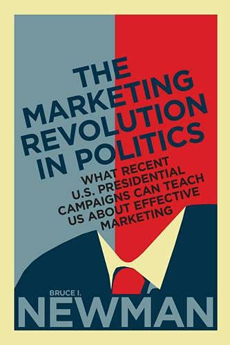 9781442647992: The Marketing Revolution in Politics: What Recent U.S. Presidential Campaigns Can Teach Us About Effective Marketing (Rotman-Utp Publishing)
