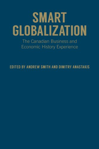 Smart Globalization: The Canadian Business and Economic History Experience (Hardback): Smith Andrew...