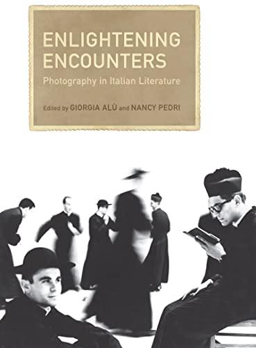 Enlightening Encounters: Photography in Italian Literature (Toronto Italian Studies): Giorgia Alu