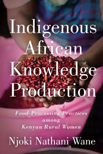 Indigenous African Knowledge Production: Food-Processing Practices among Kenyan Rural Women: ...