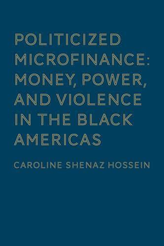 Politicized Microfinance: Money, Power, and Violence in: Caroline Shenaz Hossein