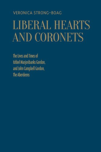 Liberal Hearts and Coronets: The Lives and Times of Ishbel Marjoribanks Gordon and John Campbell ...