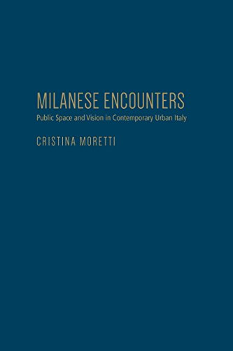 Milanese Encounters: Public Space and Vision in Contemporary Urban Italy (Hardback): Cristina ...