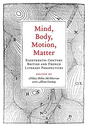 Mind, Body, Motion, Matter: Eighteenth-Century British and: Mary Helen McMurran