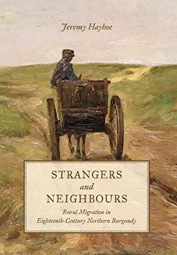 Strangers and Neighbours: Rural Migration in Eighteenth-Century Northern Burgundy: Jeremy Hayhoe