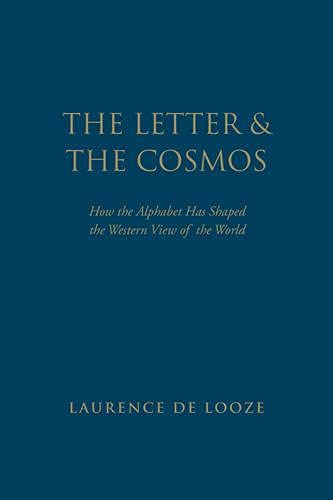 The Letter and the Cosmos: How the: Laurence N de