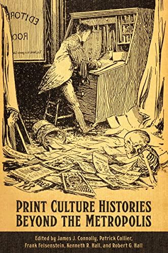 Print Culture Histories Beyond the Metropolis (Studies in Book & Print Culture): James J. ...