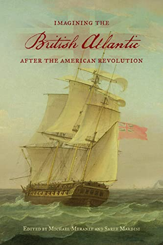 Imagining the British Atlantic After the American Revolution (UCLA Clark Memorial Library Series): ...