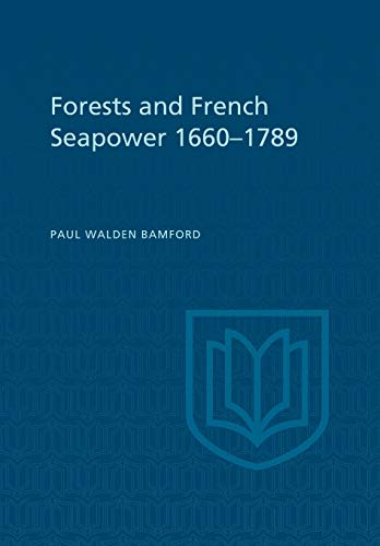 Forests and French Sea Power, 1660-1789 (Paperback): Paul W. Bamford