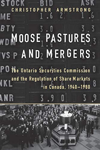 Moose Pastures and Mergers: The Ontario Securities Commission and the Regulation of Share Markets ...