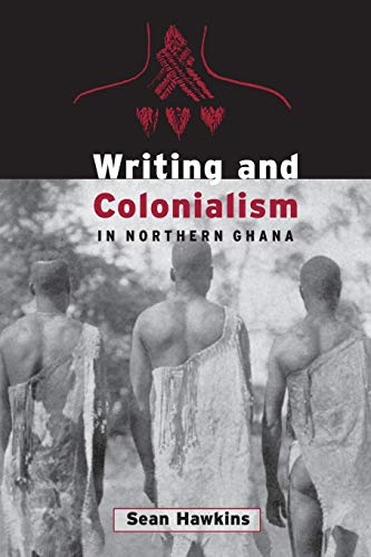 9781442657687: Writing and Colonialism in Northern Ghana: The Encounter between the LoDagaa and 'the World on Paper' (Anthropological Horizons)