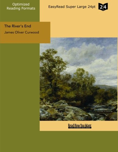 The River's End (EasyRead Super Large 24pt Edition) (9781442901797) by James Oliver Curwood