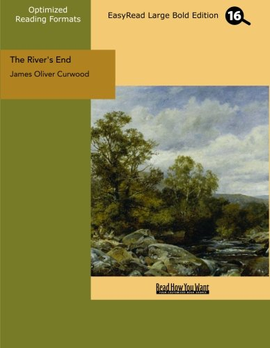The River's End (EasyRead Large Bold Edition) (1442901896) by Curwood, James Oliver