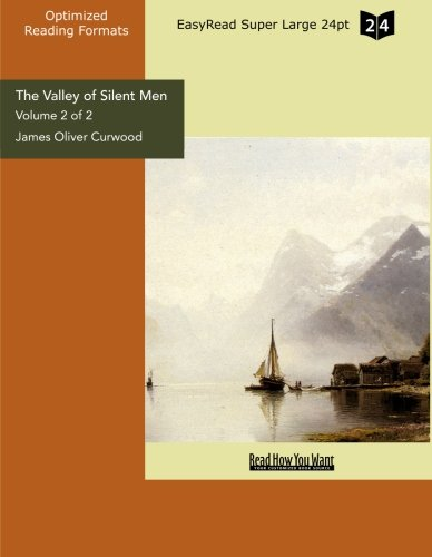 The Valley of Silent Men (Volume 2 of 2 ) (EasyRead Super Large 24pt Edition): A Story of the Three River Company (9781442902084) by James Oliver Curwood