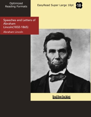 Speeches and Letters of Abraham Lincoln(1832-1865) (EasyRead Super Large 18pt Edition) (1442902841) by Abraham Lincoln