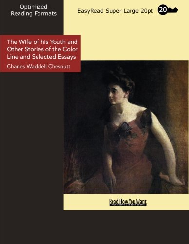 The Wife of his Youth and Other Stories of the Color Line and Selected Essays (EasyRead Super Large 20pt Edition) (1442908912) by Charles Waddell Chesnutt
