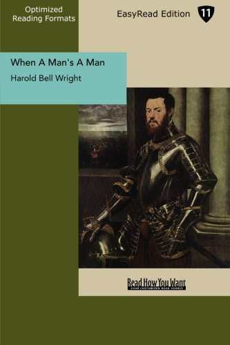 When A Man's A Man (EasyRead Edition) (1442912634) by Harold Bell Wright