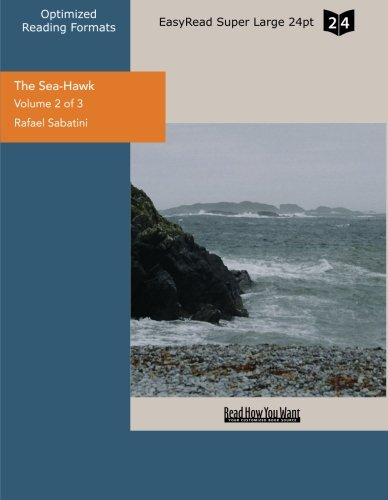 The Sea-Hawk (Volume 2 of 3) (EasyRead Super Large 24pt Edition) (9781442931602) by Sabatini, Rafael