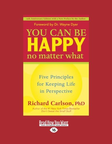 You Can Be Happy No Matter What (EasyRead Large Edition): PhD Richard Carlson