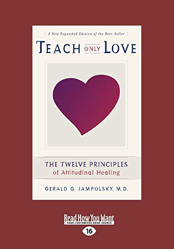 9781442952690: Teach Only Love: The Twelve Principles of Attitudinal Healing (Easyread Large Edition)