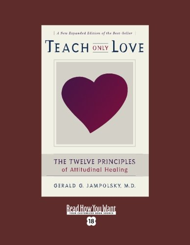 9781442952706: Teach Only Love (EasyRead Super Large 18pt Edition): The Twelve Principles of attitudinal Healing