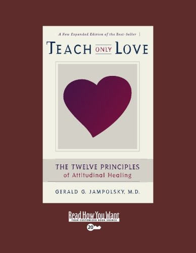 9781442952713: Teach Only Love (EasyRead Super Large 20pt Edition): The Twelve Principles of attitudinal Healing