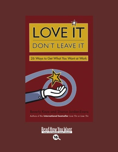 9781442953024: Love It Don't Leave It (Easyread Large Bold Edition): 26 Ways to Get What You Want at Work