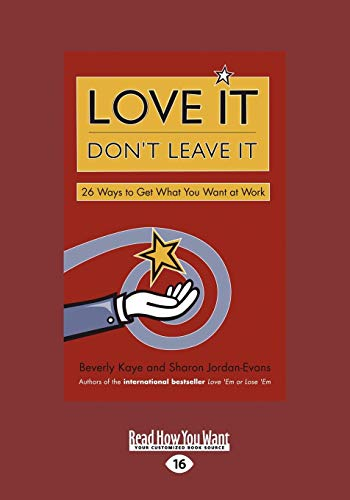 9781442953055: Love It Don't Leave It: 26 Ways to Get What You Want at Work