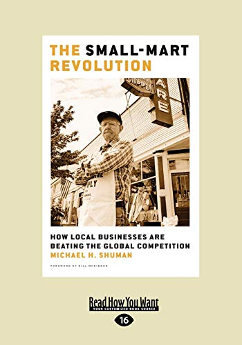 9781442953987: The Small-Mart Revolution: How Local Businesses are Beating the Global Competition