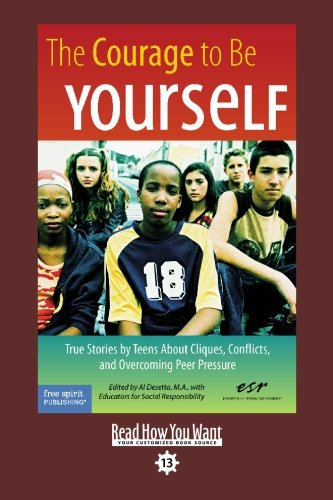 9781442954205: The Courage To Be Yourself (EasyRead Comfort Edition): True Stories by Teens About Cliques, Conflicts, and Overcoming Peer Pressure
