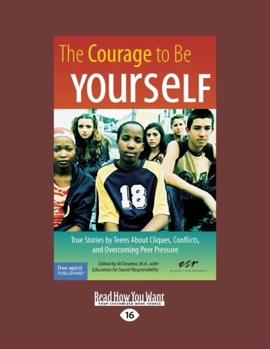 9781442954212: The Courage To Be Yourself: True Stories by Teens About Cliques, Conflicts, and Overcoming Peer Pressure