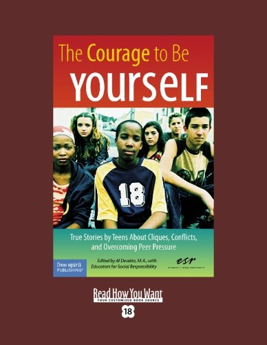 9781442954229: The Courage To Be Yourself (EasyRead Super Large 18pt Edition): True Stories by Teens About Cliques, Conflicts, and Overcoming Peer Pressure