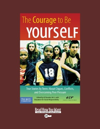 9781442954236: The Courage To Be Yourself (EasyRead Super Large 20pt Edition): True Stories by Teens About Cliques, Conflicts, and Overcoming Peer Pressure