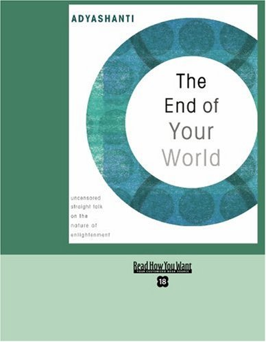 9781442955738: The End of Your World (EasyRead Super Large 18pt Edition): uncensored Straight Talk on The Nature of Enlightenment