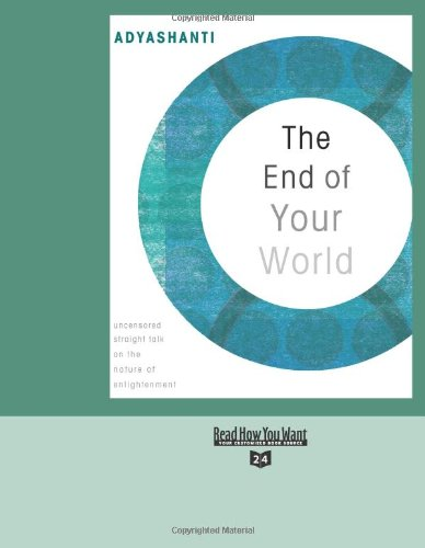 9781442955868: The End of Your World (EasyRead Super Large 24pt Edition): uncensored Straight Talk on The Nature of Enlightenment