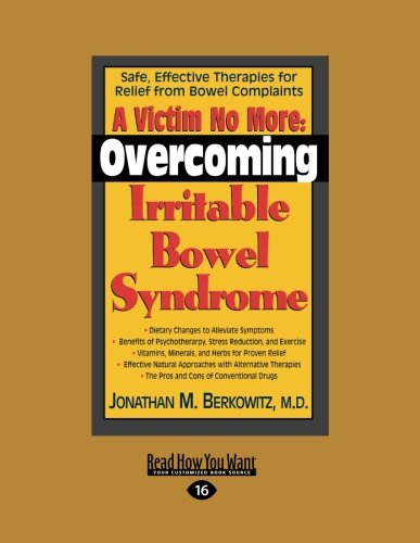 A Victim No More: Overcoming Irritable Bowel Syndrome: Safe, Effective Therapies for Relief from ...
