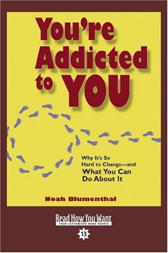 9781442958227: You're Addicted to YOU (EasyRead Comfort Edition): Why It's So Hard to Change and What You Can Do About It
