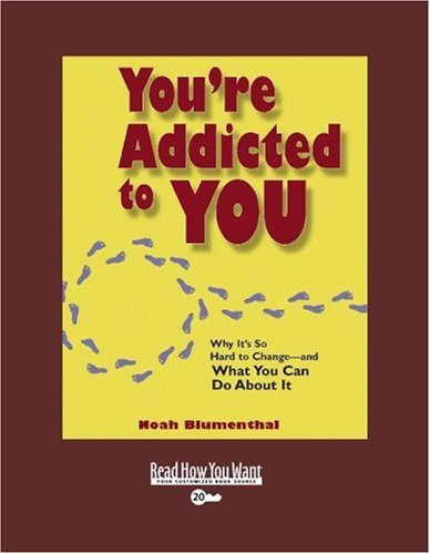 9781442958258: You're Addicted to YOU (EasyRead Super Large 20pt Edition): Why It's So Hard to Change and What You Can Do About It