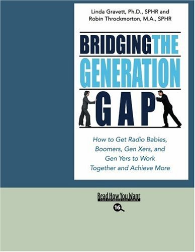 9781442958494: Bridging the Generation Gap: How to Get Radio Babies, Boomers, Gen Xers, and Gen Yers to Work Together and Achieve More: Easyread Large Bold Edition