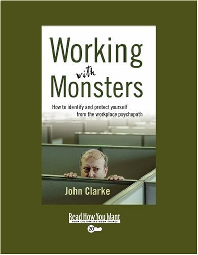 Working With Monsters (EasyRead Super Large 20pt Edition): How to Identify and Protect Yourself from the Workplace Psychopath (1442960450) by Clarke, John