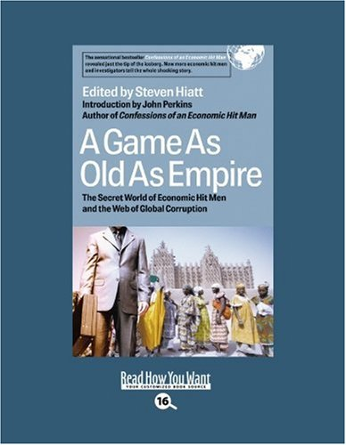 9781442961470: A Game as Old as Empire (Volume 1 of 2) (EasyRead Large Bold Edition): The Secret World of Economic Hit Men and the Web of Global Corruption