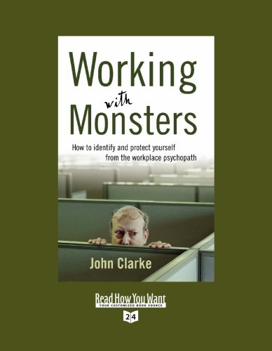 Working With Monsters (Volume 2 of 2) (EasyRead Super Large 24pt Edition): How to Identify and Protect Yourself from the Workplace Psychopath (1442961929) by John Clarke