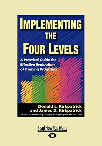 9781442962057: Implementing the Four Levels: A Practical Guide for Effective Evaluation of Training Programs (Easyread Large Edition)