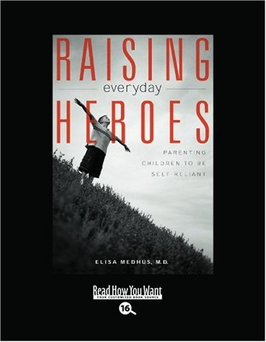9781442962101: Raising Everyday Heroes (EasyRead Large Bold Edition): Parenting Children to be Self-Reliant