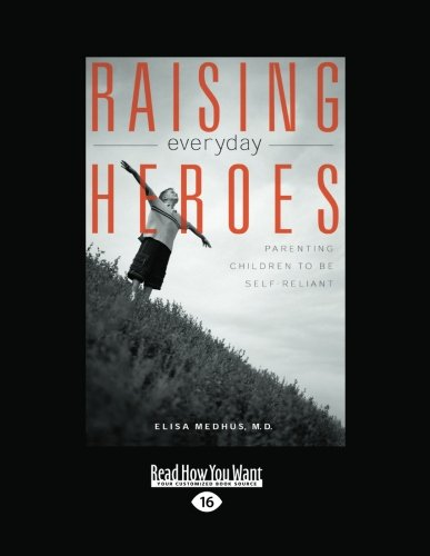 9781442962163: Raising Everyday Heroes: Parenting Children to be Self-Reliant